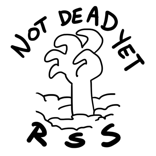 """Not Dead Yet, RSS"" would be a great band name"